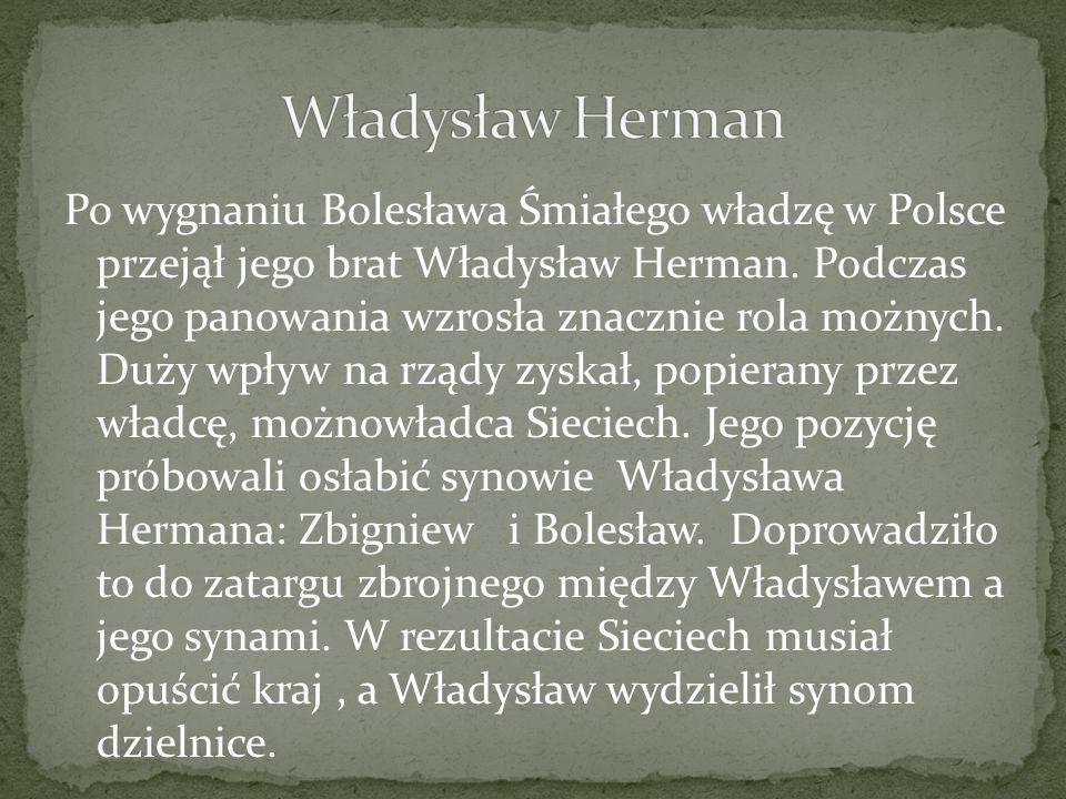 Po wygnaniu Bolesława Śmiałego władzę w Polsce przejął jego brat Władysław Herman. Podczas jego panowania wzrosła znacznie rola możnych. Duży wpływ na