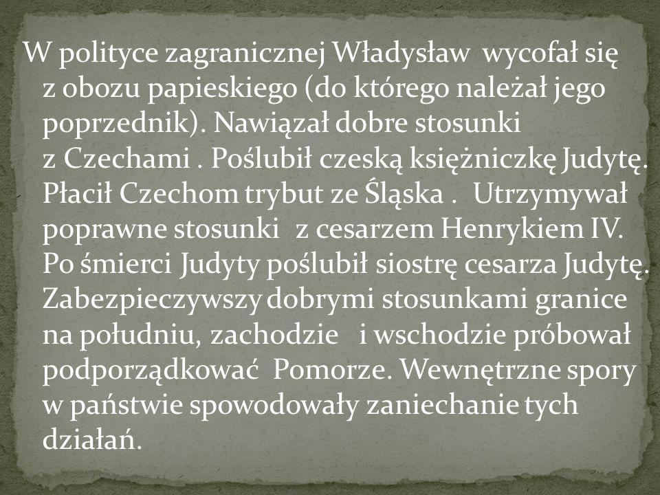 W polityce zagranicznej Władysław wycofał się z obozu papieskiego (do którego należał jego poprzednik). Nawiązał dobre stosunki z Czechami. Poślubił c