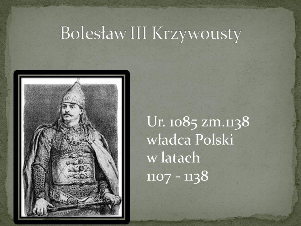 Ur. 1085 zm.1138 władca Polski w latach 1107 - 1138