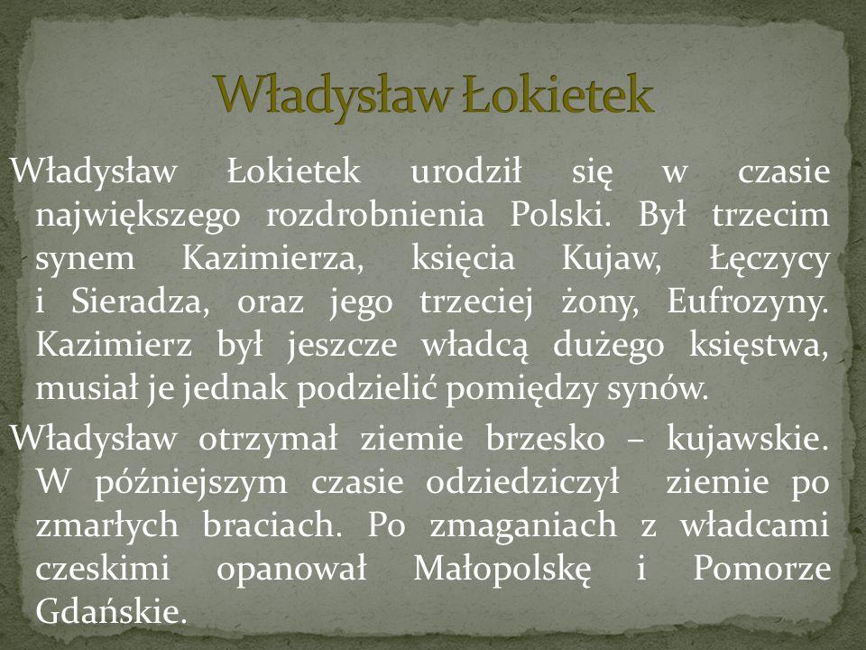 Władysław Łokietek urodził się w czasie największego rozdrobnienia Polski. Był trzecim synem Kazimierza, księcia Kujaw, Łęczycy i Sieradza, oraz jego