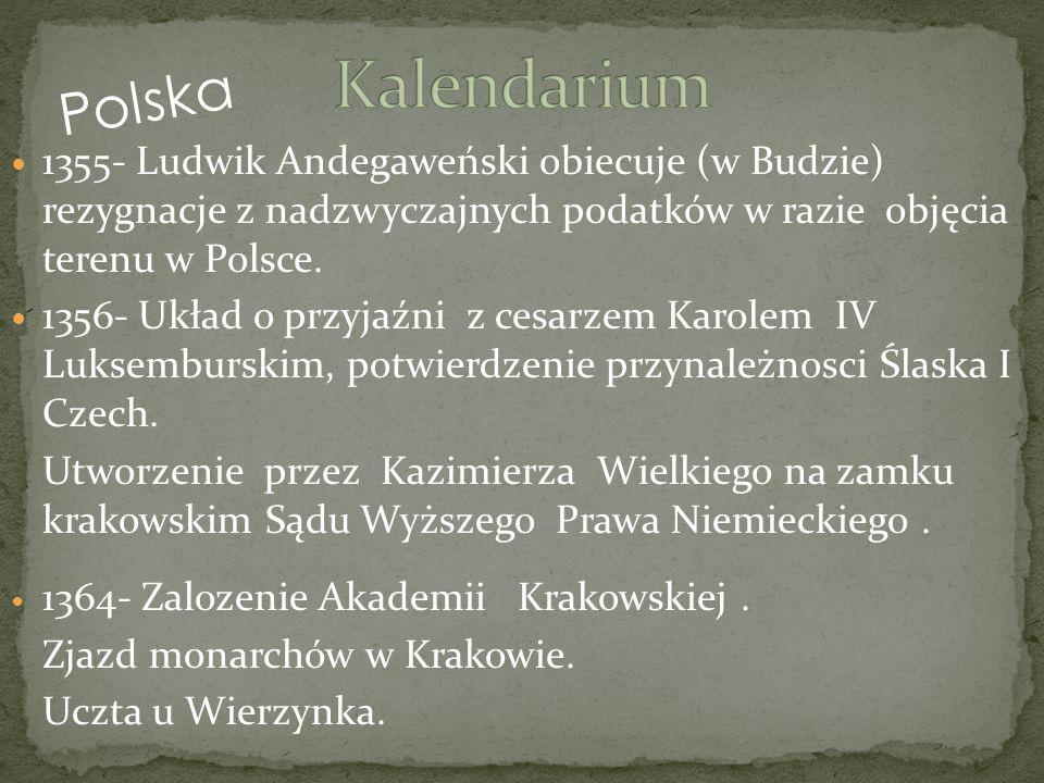 1355- Ludwik Andegaweński obiecuje (w Budzie) rezygnacje z nadzwyczajnych podatków w razie objęcia terenu w Polsce. 1356- Układ o przyjaźni z cesarzem