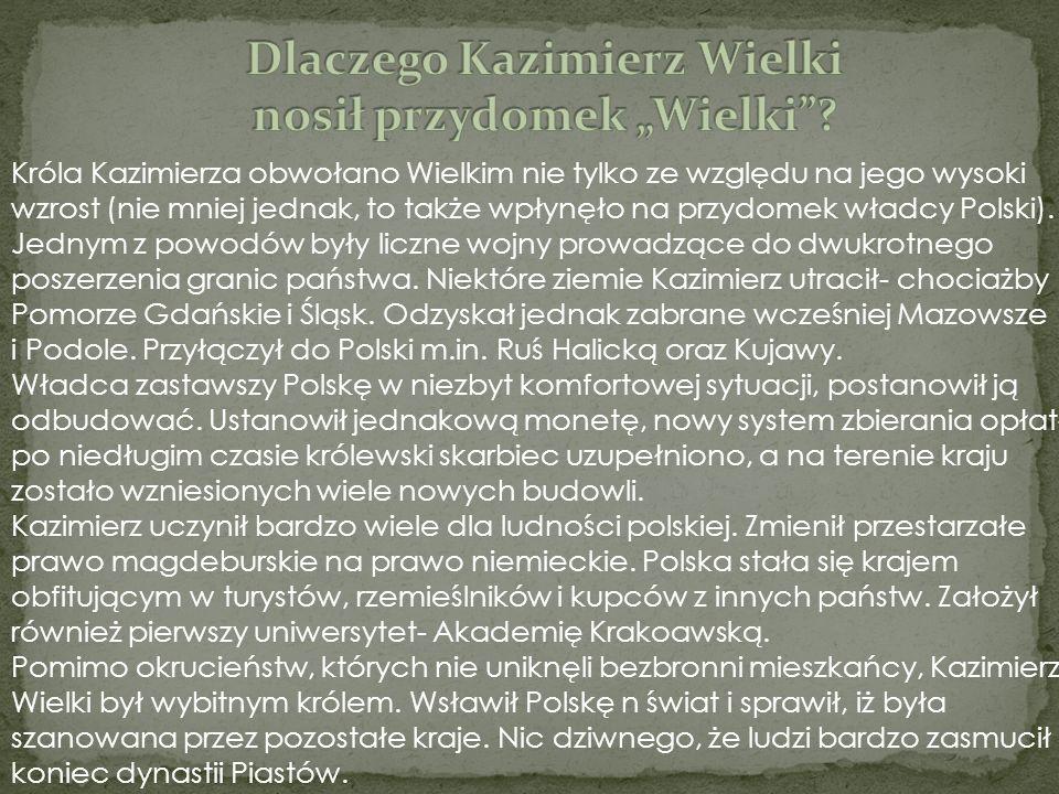 Króla Kazimierza obwołano Wielkim nie tylko ze względu na jego wysoki wzrost (nie mniej jednak, to także wpłynęło na przydomek władcy Polski). Jednym