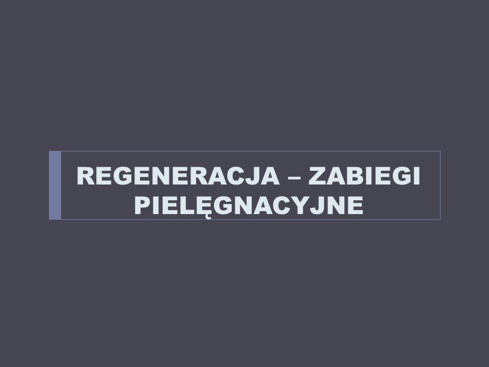 REGENERACJA – ZABIEGI PIELĘGNACYJNE