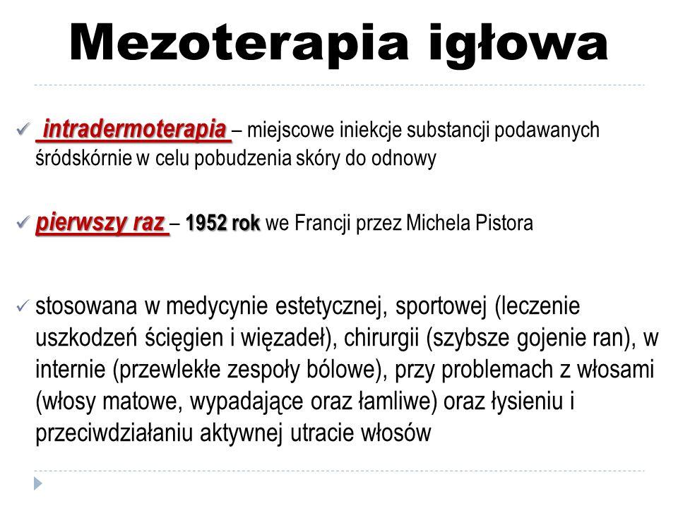 Mezoterapia igłowa intradermoterapia intradermoterapia – miejscowe iniekcje substancji podawanych śródskórnie w celu pobudzenia skóry do odnowy pierws