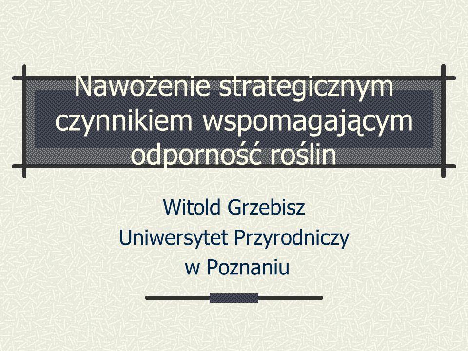 Nawożenie strategicznym czynnikiem wspomagającym odporność roślin Witold Grzebisz Uniwersytet Przyrodniczy w Poznaniu