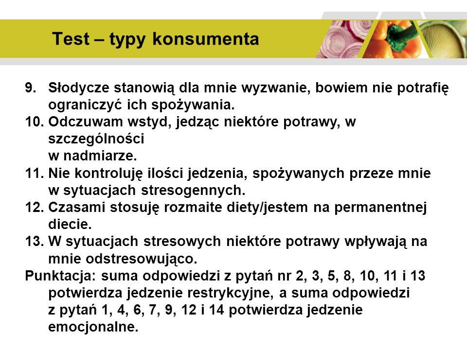 Test – typy konsumenta 9.Słodycze stanowią dla mnie wyzwanie, bowiem nie potrafię ograniczyć ich spożywania.
