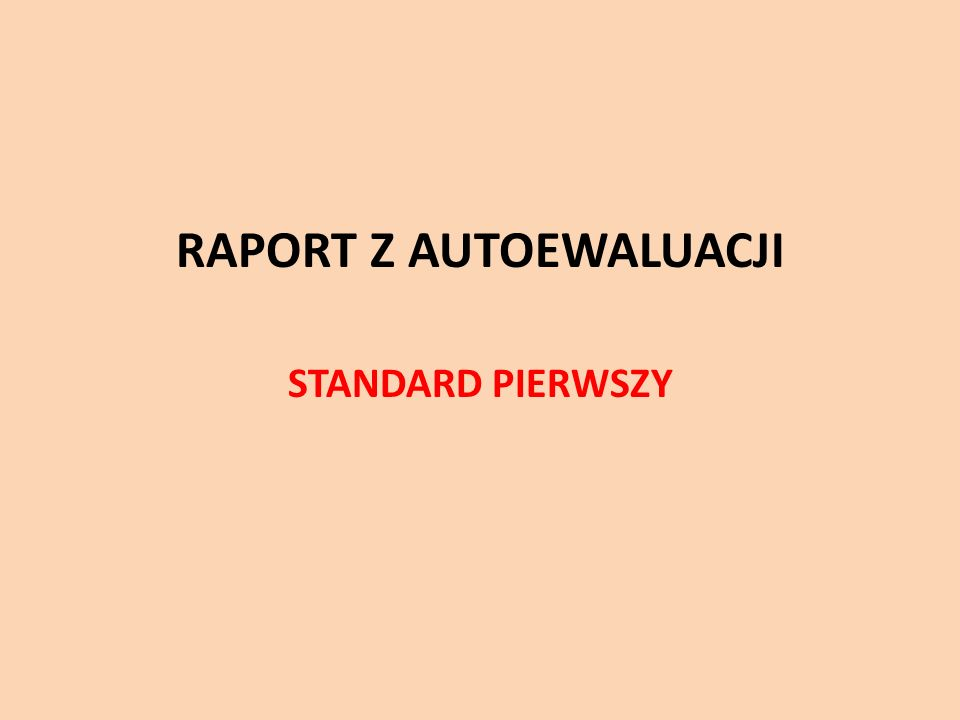 RAPORT Z AUTOEWALUACJI STANDARD PIERWSZY