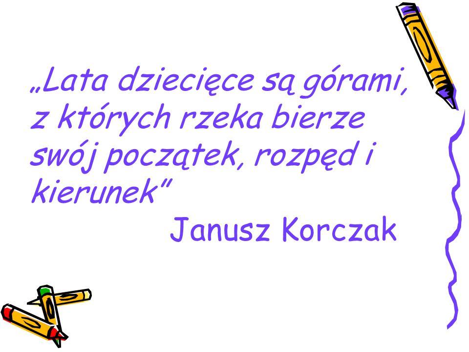 """""""Lata dziecięce są górami, z których rzeka bierze swój początek, rozpęd i kierunek Janusz Korczak"""