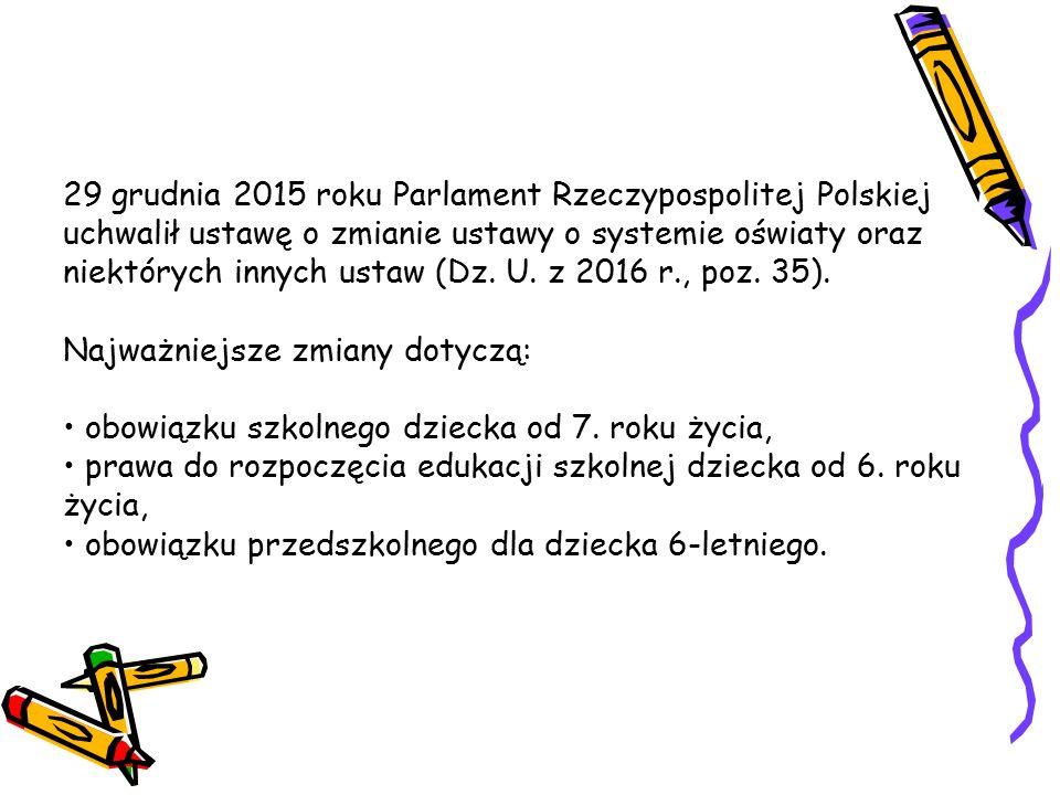 29 grudnia 2015 roku Parlament Rzeczypospolitej Polskiej uchwalił ustawę o zmianie ustawy o systemie oświaty oraz niektórych innych ustaw (Dz.