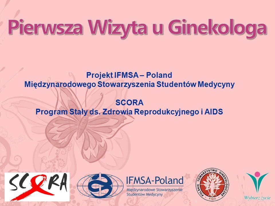 Projekt IFMSA – Poland Międzynarodowego Stowarzyszenia Studentów Medycyny SCORA Program Stały ds. Zdrowia Reprodukcyjnego i AIDS