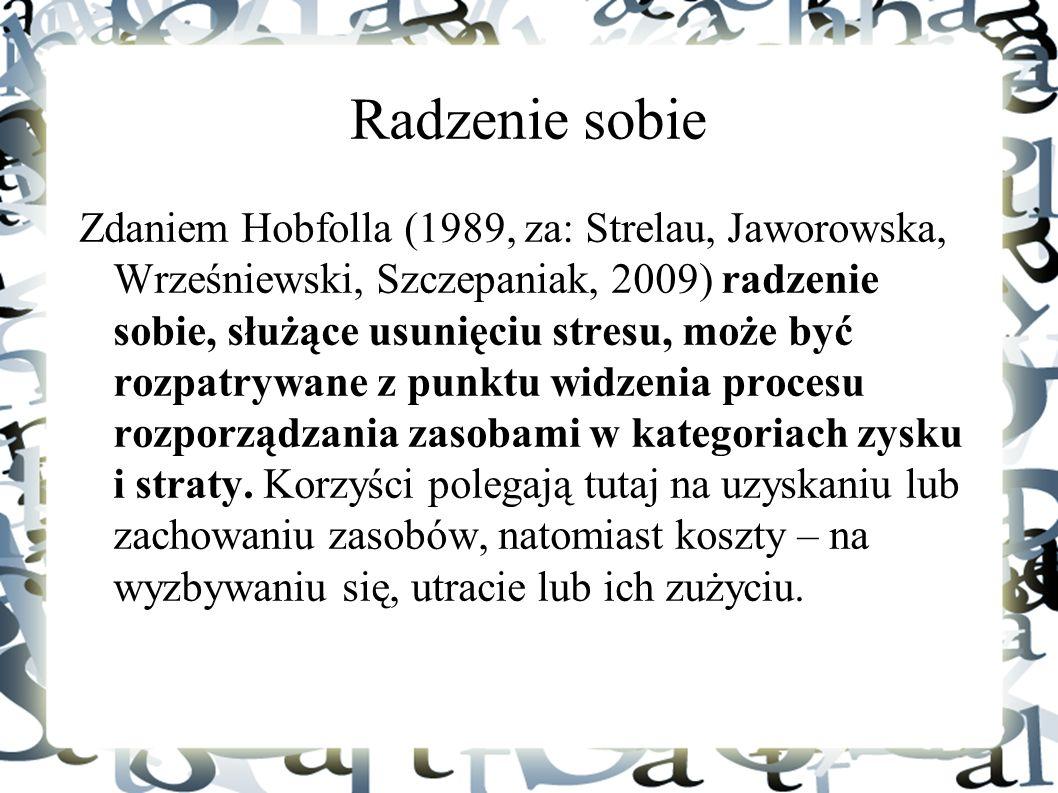Radzenie sobie Zdaniem Hobfolla (1989, za: Strelau, Jaworowska, Wrześniewski, Szczepaniak, 2009) radzenie sobie, służące usunięciu stresu, może być ro