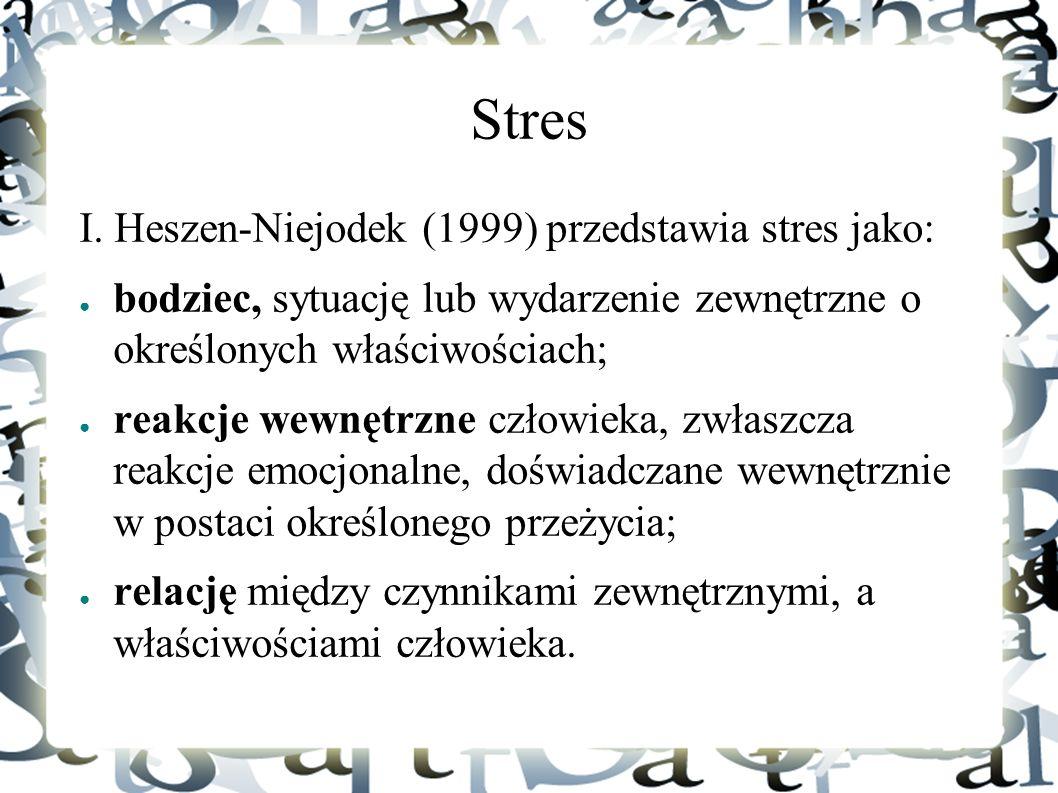 Stres I. Heszen-Niejodek (1999) przedstawia stres jako: ● bodziec, sytuację lub wydarzenie zewnętrzne o określonych właściwościach; ● reakcje wewnętrz