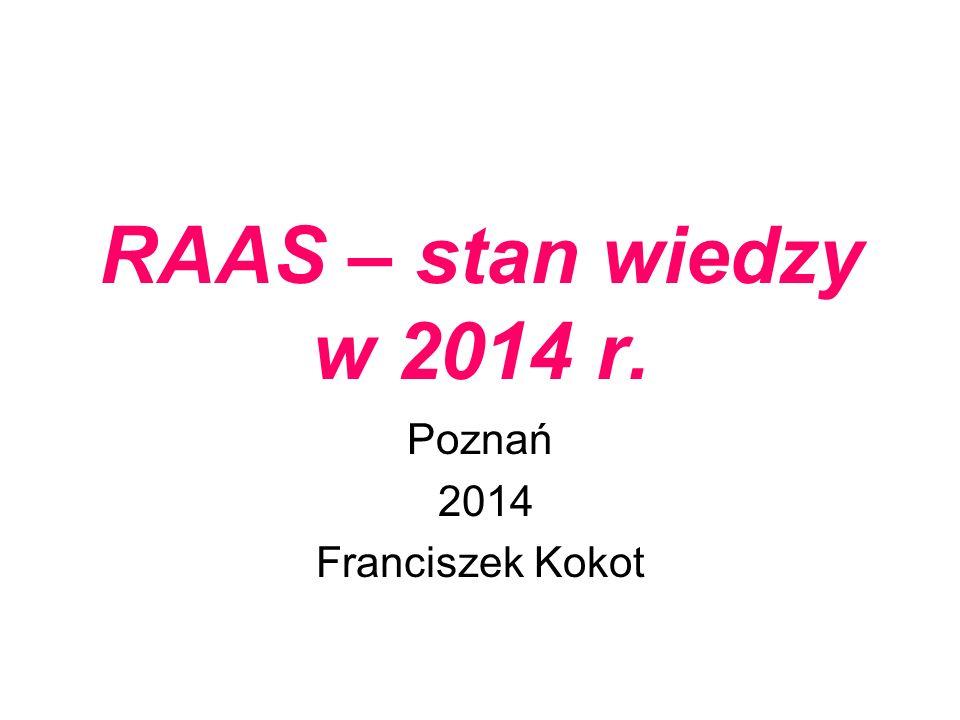 RAAS – stan wiedzy w 2014 r. Poznań 2014 Franciszek Kokot