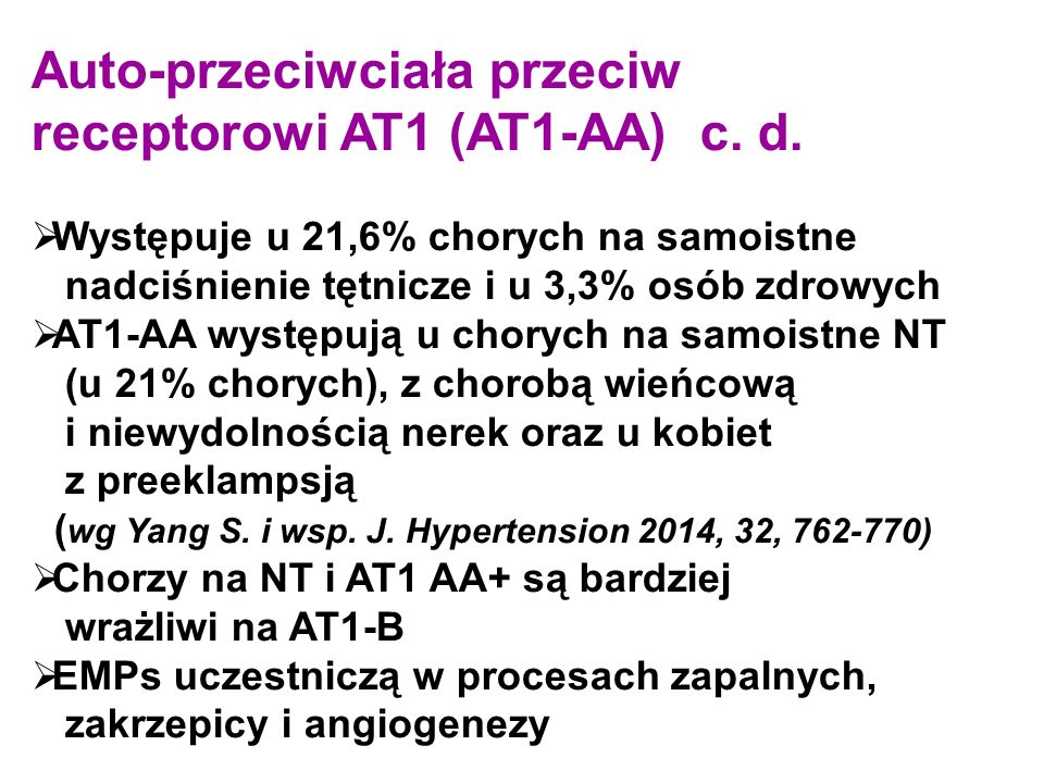 Auto-przeciwciała przeciw receptorowi AT1 (AT1-AA) c. d.  Występuje u 21,6% chorych na samoistne nadciśnienie tętnicze i u 3,3% osób zdrowych  AT1-A