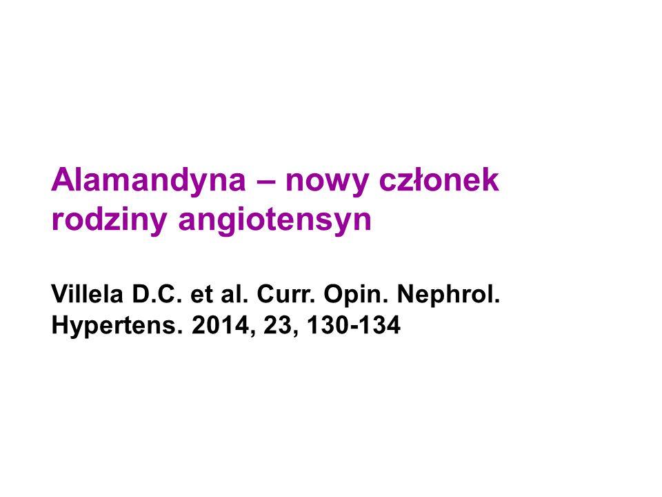 Alamandyna – nowy członek rodziny angiotensyn Villela D.C. et al. Curr. Opin. Nephrol. Hypertens. 2014, 23, 130-134