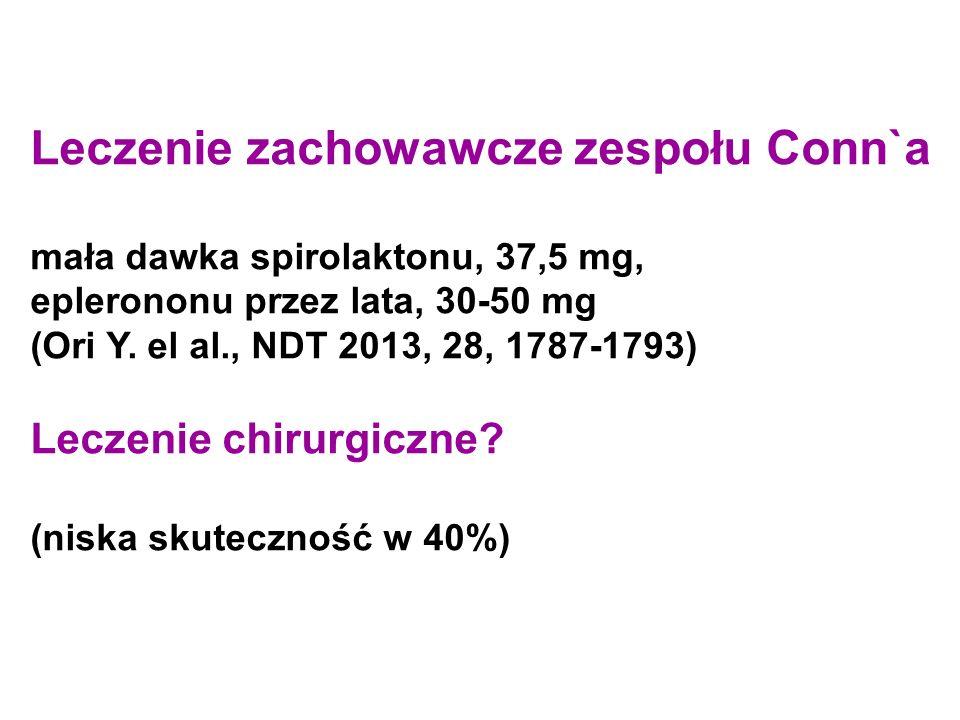 Leczenie zachowawcze zespołu Conn`a mała dawka spirolaktonu, 37,5 mg, eplerononu przez lata, 30-50 mg (Ori Y.