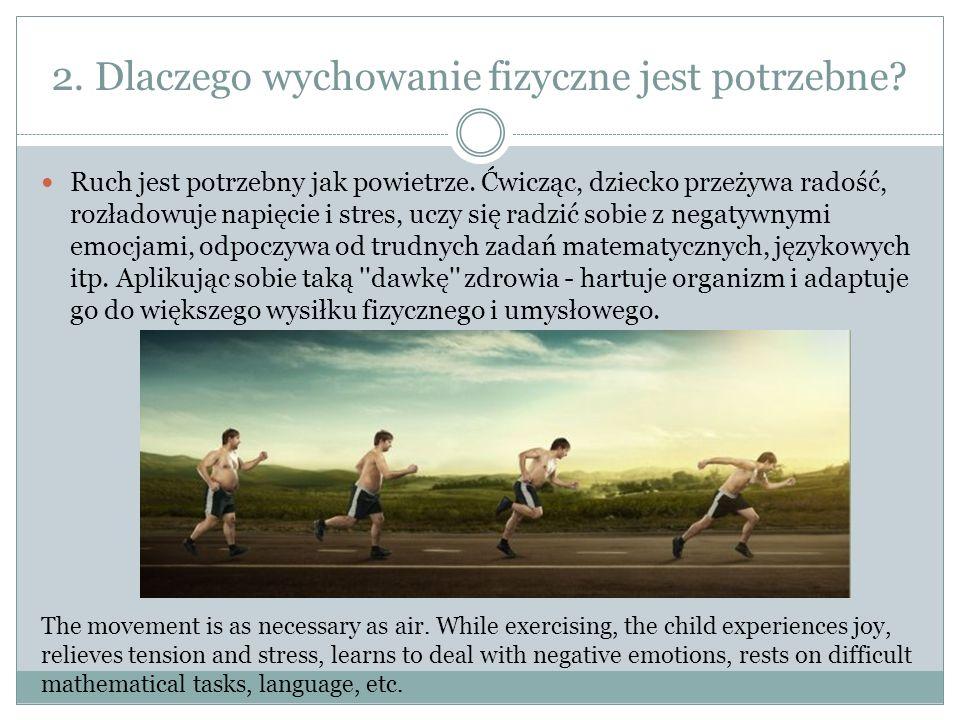 2. Dlaczego wychowanie fizyczne jest potrzebne. Ruch jest potrzebny jak powietrze.