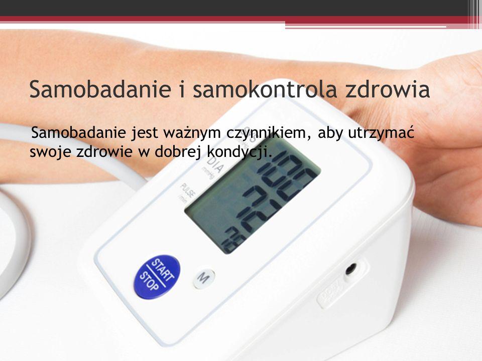 Samobadanie i samokontrola zdrowia Samobadanie jest ważnym czynnikiem, aby utrzymać swoje zdrowie w dobrej kondycji.