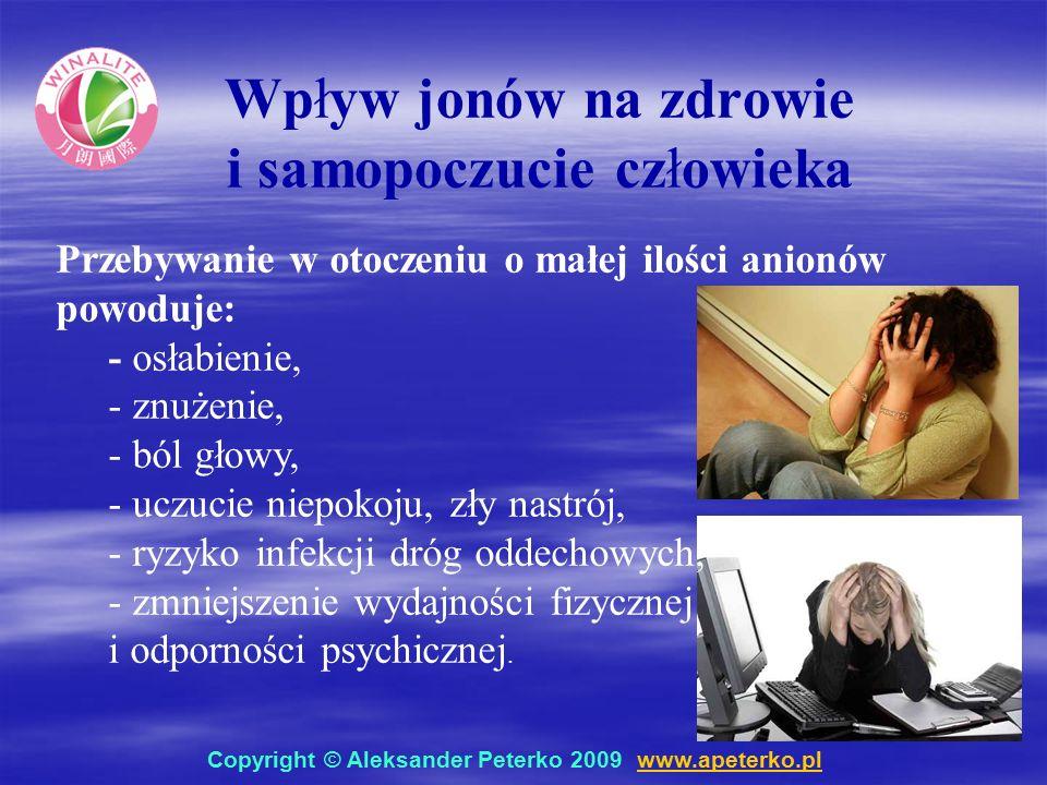 Wpływ jonów na zdrowie i samopoczucie człowieka Przebywanie w otoczeniu o małej ilości anionów powoduje: - osłabienie, - znużenie, - ból głowy, - uczucie niepokoju, zły nastrój, - ryzyko infekcji dróg oddechowych, - zmniejszenie wydajności fizycznej i odporności psychicznej.