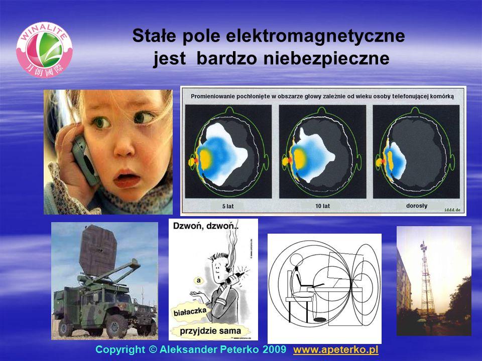 Stałe pole elektromagnetyczne jest bardzo niebezpieczne Copyright © Aleksander Peterko 2009 www.apeterko.pl www.apeterko.pl