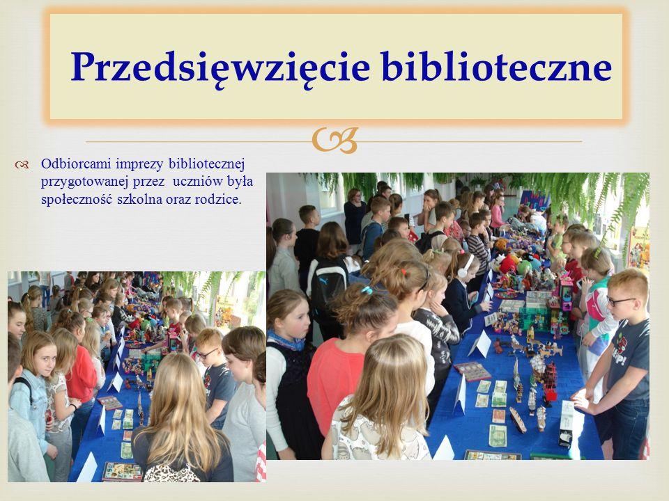  Przedsięwzięcie biblioteczne  Odbiorcami imprezy bibliotecznej przygotowanej przez uczniów była społeczność szkolna oraz rodzice.