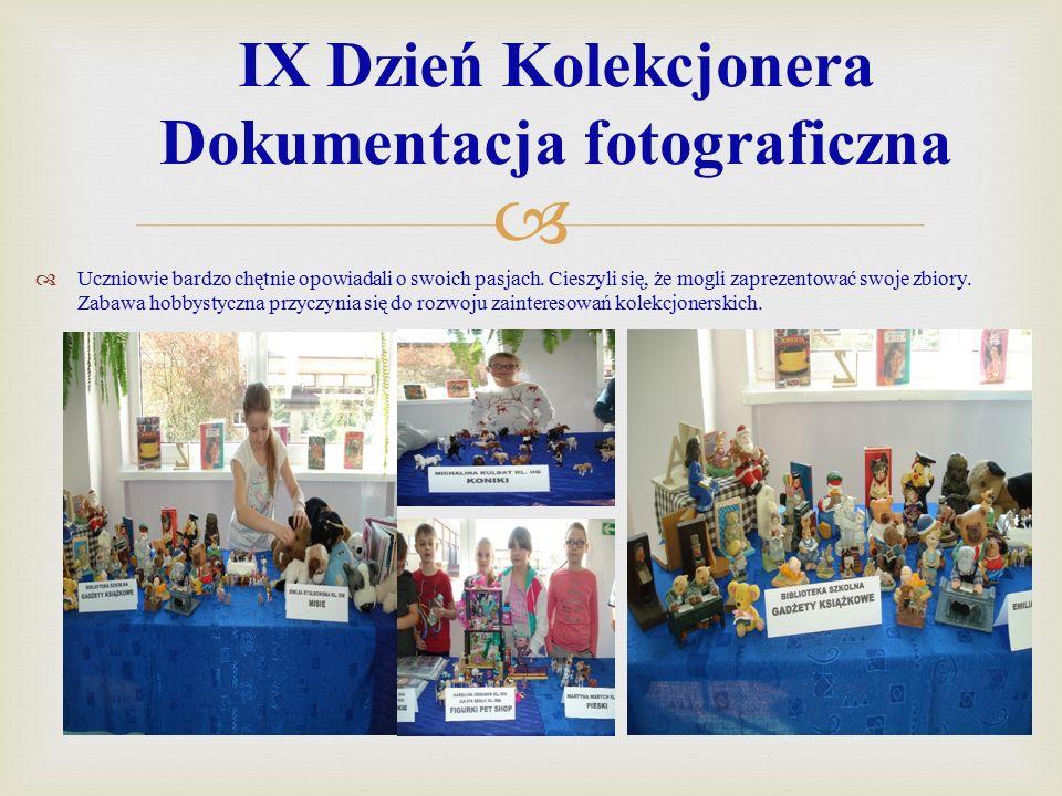  IX Dzień Kolekcjonera Dokumentacja fotograficzna  Uczniowie bardzo chętnie opowiadali o swoich pasjach.