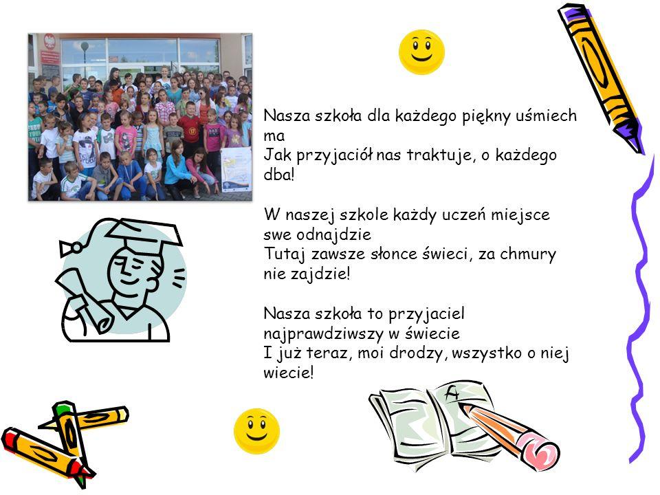 Nasza szkoła dla każdego piękny uśmiech ma Jak przyjaciół nas traktuje, o każdego dba.