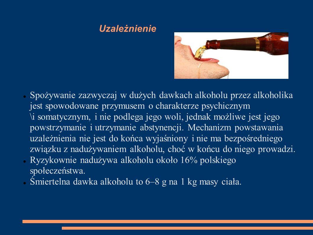 Uzależnienie Spożywanie zazwyczaj w dużych dawkach alkoholu przez alkoholika jest spowodowane przymusem o charakterze psychicznym \i somatycznym, i ni