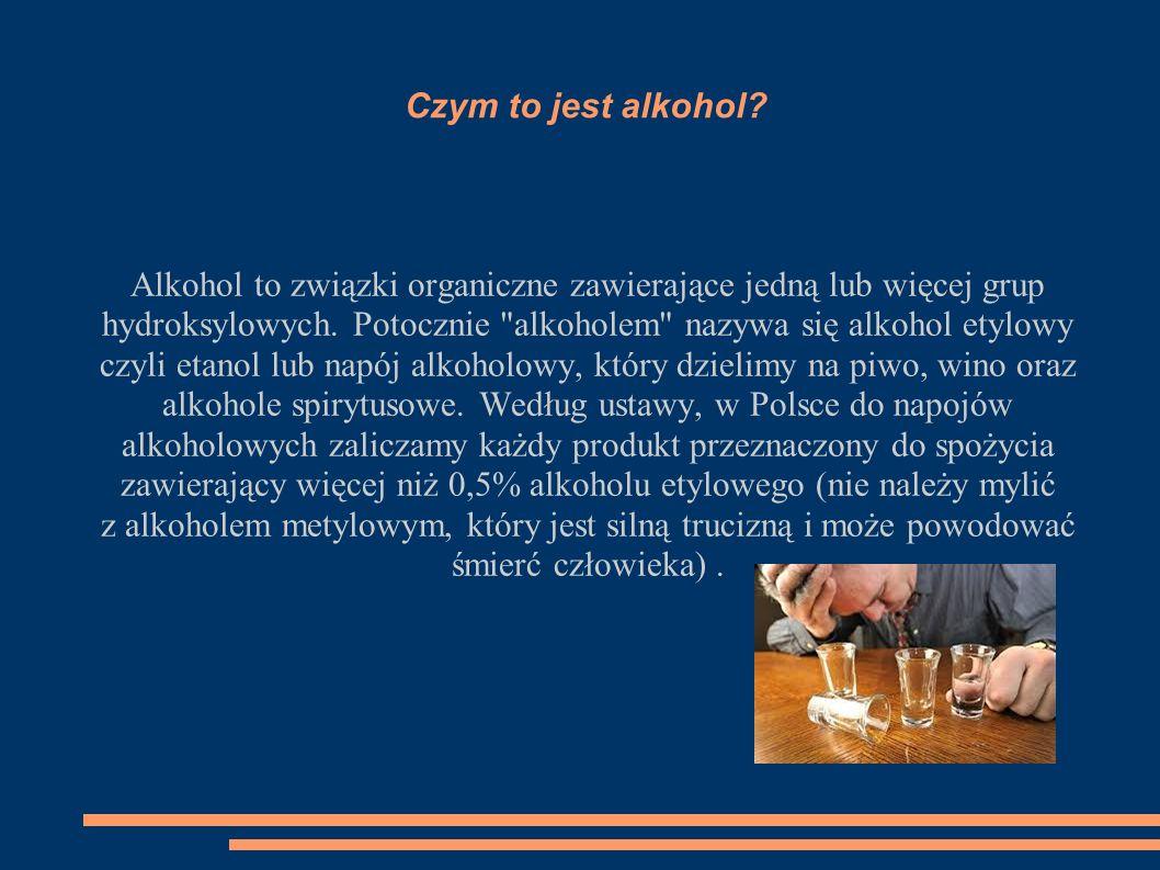 Czym to jest alkohol? Alkohol to związki organiczne zawierające jedną lub więcej grup hydroksylowych. Potocznie