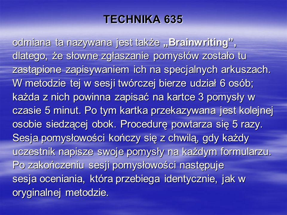 """TECHNIKA 635 odmiana ta nazywana jest także """"Brainwriting , dlatego, że słowne zgłaszanie pomysłów zostało tu zastąpione zapisywaniem ich na specjalnych arkuszach."""
