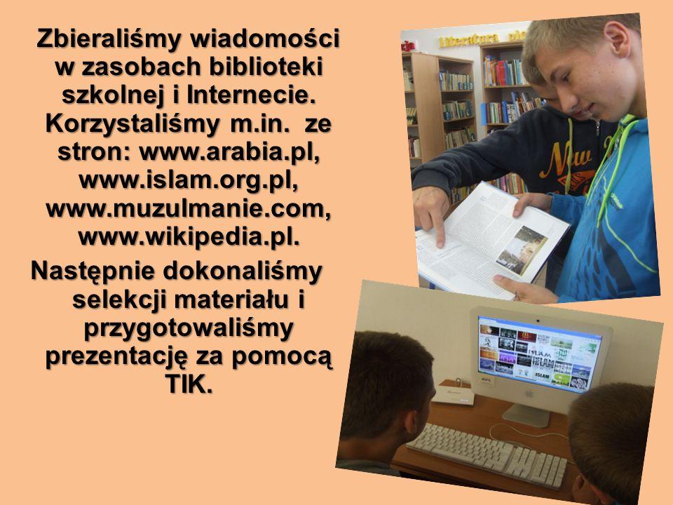Zbieraliśmy wiadomości w zasobach biblioteki szkolnej i Internecie.