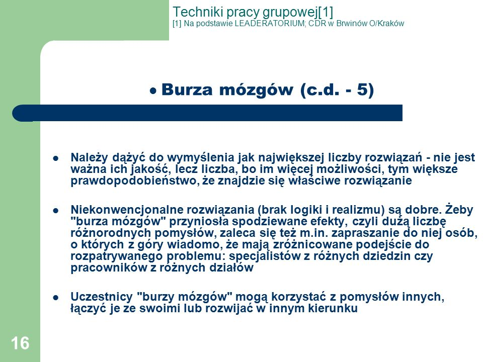 16 Techniki pracy grupowej[1] [1] Na podstawie LEADERATORIUM; CDR w Brwinów O/Kraków Burza mózgów (c.d.