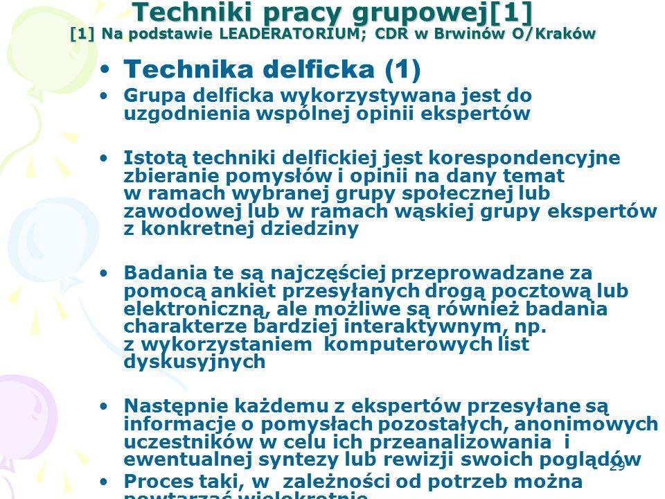 29 Techniki pracy grupowej[1] [1] Na podstawie LEADERATORIUM; CDR w Brwinów O/Kraków Technika delficka (1) Grupa delficka wykorzystywana jest do uzgodnienia wspólnej opinii ekspertów Istotą techniki delfickiej jest korespondencyjne zbieranie pomysłów i opinii na dany temat w ramach wybranej grupy społecznej lub zawodowej lub w ramach wąskiej grupy ekspertów z konkretnej dziedziny Badania te są najczęściej przeprowadzane za pomocą ankiet przesyłanych drogą pocztową lub elektroniczną, ale możliwe są również badania charakterze bardziej interaktywnym, np.