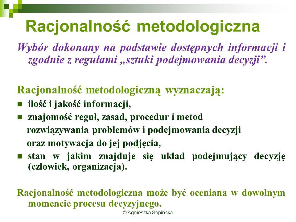 """© Agnieszka Sopińska Racjonalność metodologiczna Wybór dokonany na podstawie dostępnych informacji i zgodnie z regułami """"sztuki podejmowania decyzji ."""