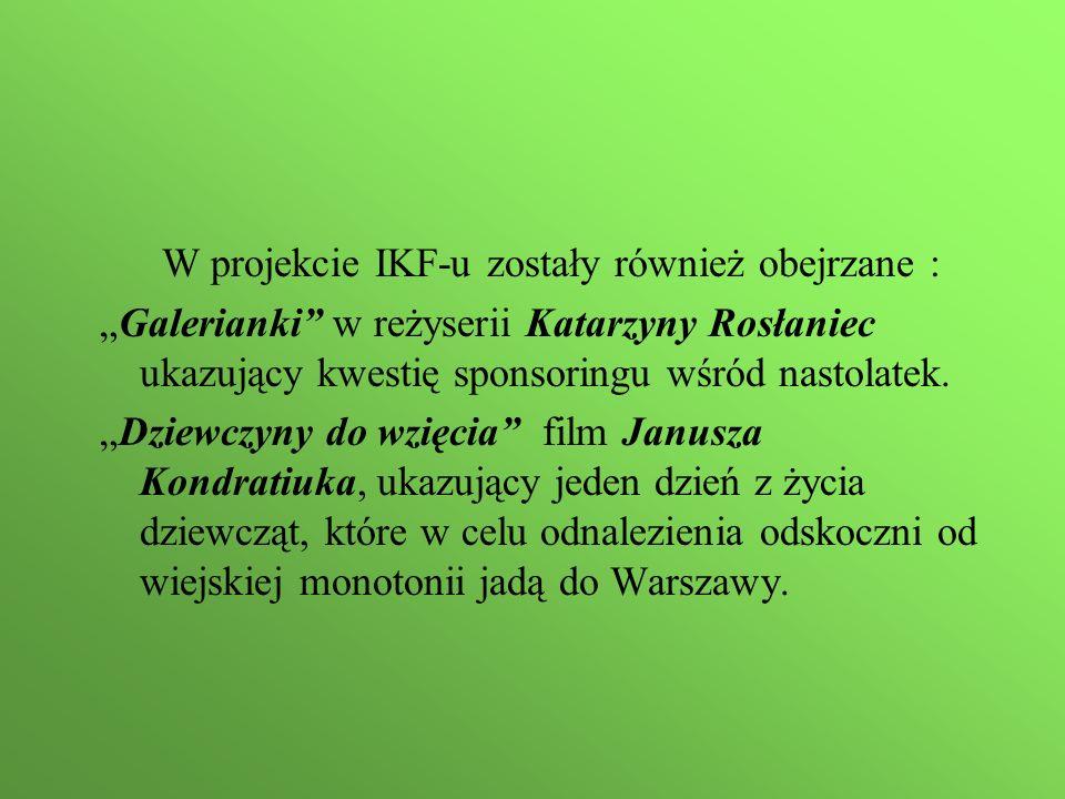 """W projekcie IKF-u zostały również obejrzane : """"Galerianki w reżyserii Katarzyny Rosłaniec ukazujący kwestię sponsoringu wśród nastolatek."""