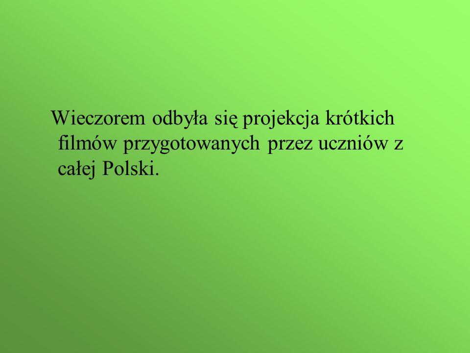 Wieczorem odbyła się projekcja krótkich filmów przygotowanych przez uczniów z całej Polski.