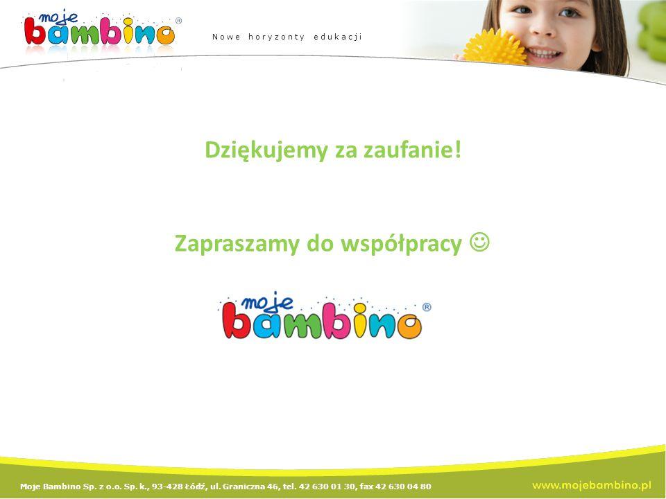 Moje Bambino Sp. z o.o. Sp. k., 93-428 Łódź, ul. Graniczna 46, tel. 42 630 01 30, fax 42 630 04 80 Nowe horyzonty edukacji Dziękujemy za zaufanie! Zap
