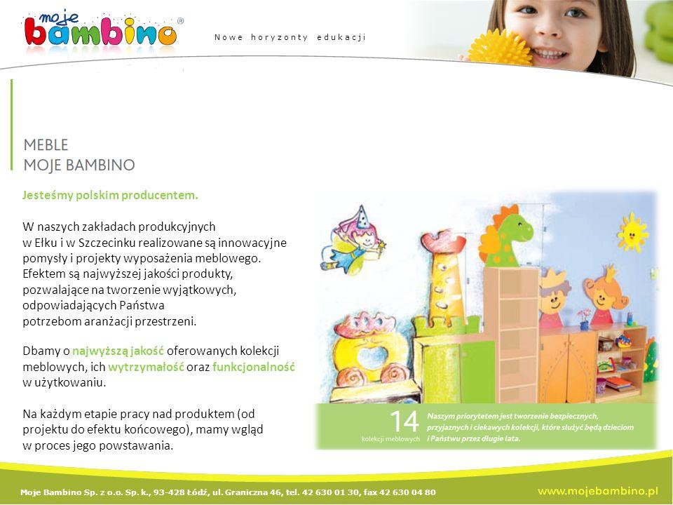 Moje Bambino Sp. z o.o. Sp. k., 93-428 Łódź, ul. Graniczna 46, tel. 42 630 01 30, fax 42 630 04 80 Nowe horyzonty edukacji Jesteśmy polskim producente