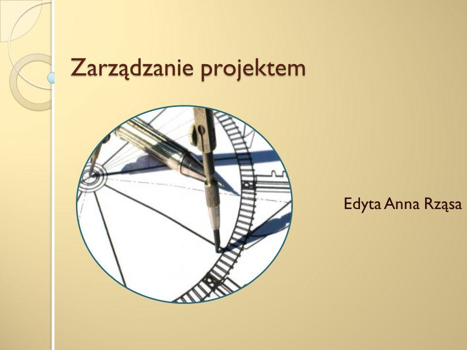 Projekt To metoda pozwalająca przejść od pomysłu do działania, umożliwiając konstruowanie etapów w tym procesie Ma zmieniać Ma kształt określany przez kontekst społeczny, przestrzenny i czasowy Umożliwia uczenie się przez doswiadczanie To produkt wspólnego działania Wiąże się z ewaluacją, która jest łacznikiem między pomysłem, a działaniem 12 ZARZĄDZANIE PROJEKTEM EDYTA ANNA RZĄSA
