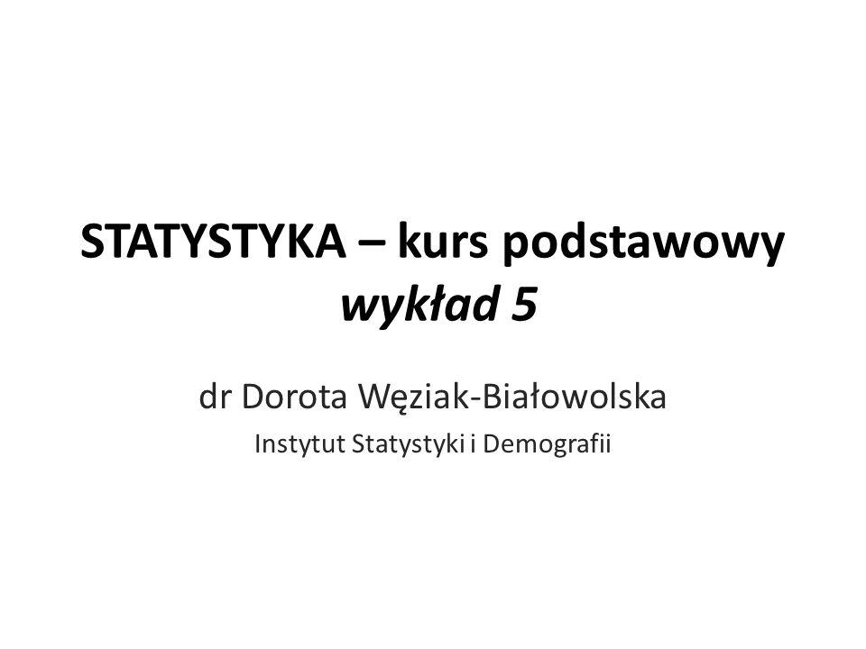 STATYSTYKA – kurs podstawowy wykład 5 dr Dorota Węziak-Białowolska Instytut Statystyki i Demografii