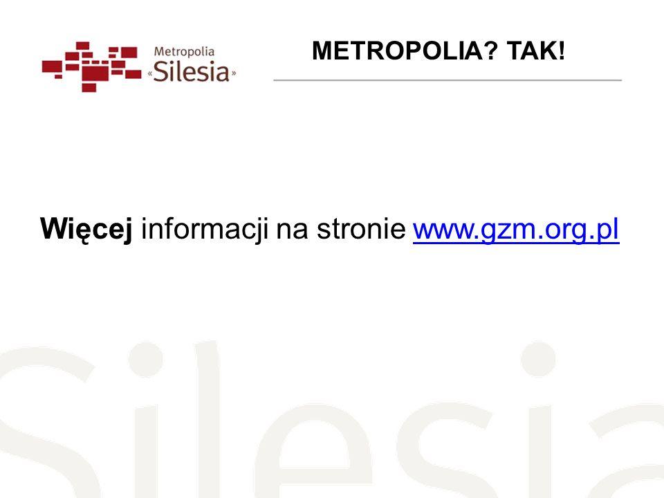 Więcej informacji na stronie www.gzm.org.plwww.gzm.org.pl METROPOLIA TAK!