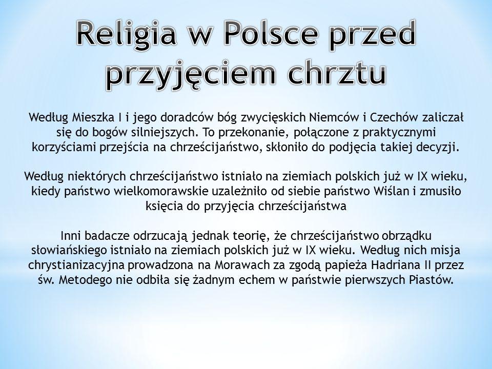 Według Mieszka I i jego doradców bóg zwycięskich Niemców i Czechów zaliczał się do bogów silniejszych. To przekonanie, połączone z praktycznymi korzyś