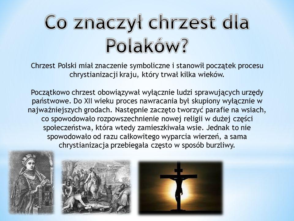 Chrzest Polski miał znaczenie symboliczne i stanowił początek procesu chrystianizacji kraju, który trwał kilka wieków. Początkowo chrzest obowiązywał