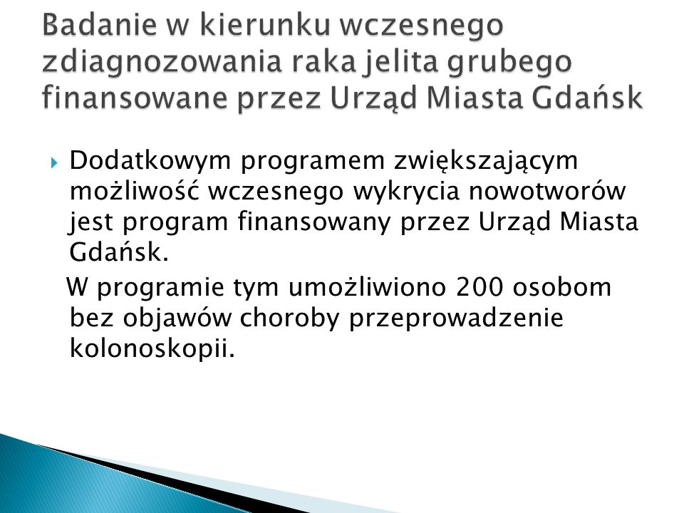  Dodatkowym programem zwiększającym możliwość wczesnego wykrycia nowotworów jest program finansowany przez Urząd Miasta Gdańsk.