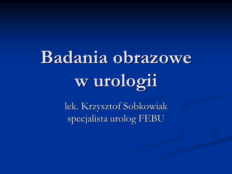 Badania obrazowe w urologii lek. Krzysztof Sobkowiak specjalista urolog FEBU