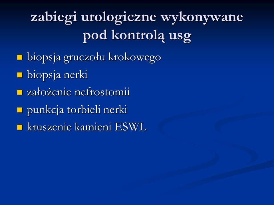 zabiegi urologiczne wykonywane pod kontrolą usg biopsja gruczołu krokowego biopsja gruczołu krokowego biopsja nerki biopsja nerki założenie nefrostomii założenie nefrostomii punkcja torbieli nerki punkcja torbieli nerki kruszenie kamieni ESWL kruszenie kamieni ESWL