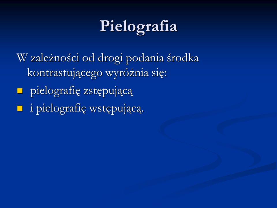 Pielografia W zależności od drogi podania środka kontrastującego wyróżnia się: pielografię zstępującą pielografię zstępującą i pielografię wstępującą.