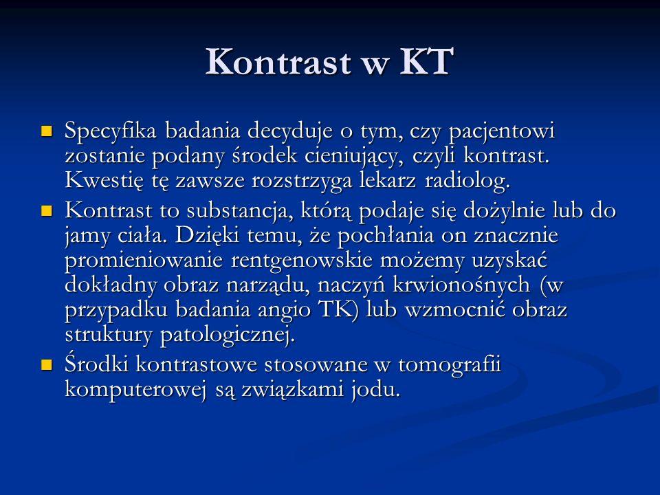 Kontrast w KT Specyfika badania decyduje o tym, czy pacjentowi zostanie podany środek cieniujący, czyli kontrast.