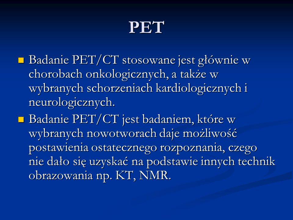 PET Badanie PET/CT stosowane jest głównie w chorobach onkologicznych, a także w wybranych schorzeniach kardiologicznych i neurologicznych.