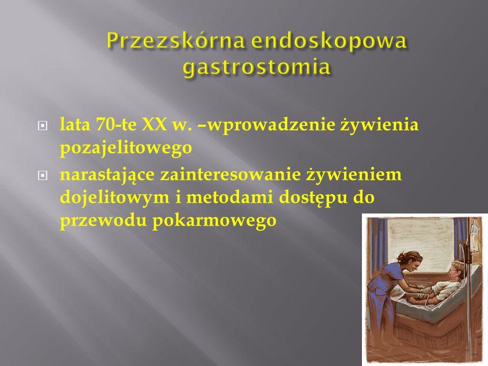  pierwsze zastosowanie PEG-a w roku 1980 - - Ponsky i Gauderer  -redukcja chorobowości i śmiertelności związanej z gastrostomią wśród dzieci